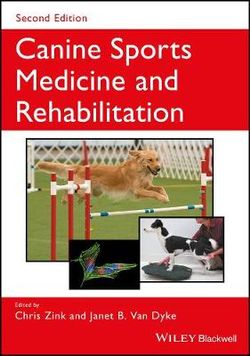 Canine Sports Medicine and Rehabilitation (Second Edition) by Chris Zink and Janet B. Van Dyke