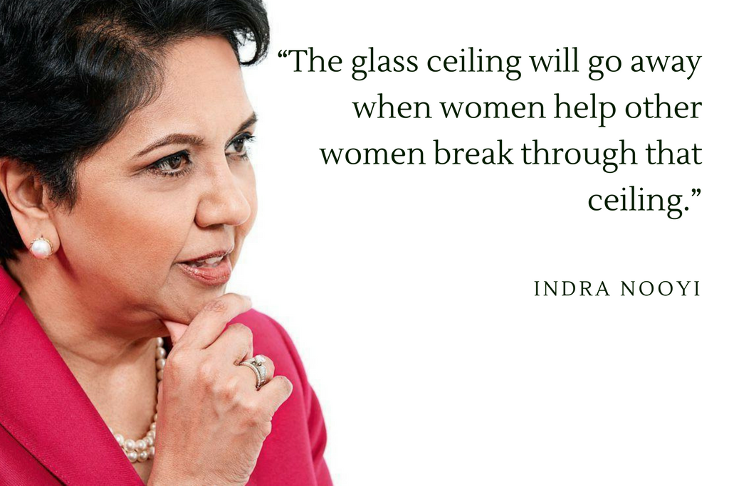 """The glass ceiling will go away when women help other women break through that ceiling."" - Indra Nooyi"