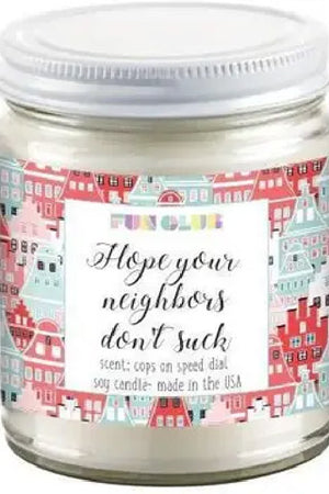 Hope your neighbors don't suck - candle