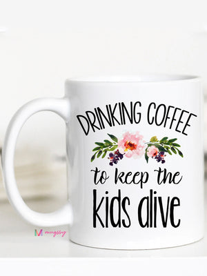 Drinking Coffee to Keep the Kids Alive Mug