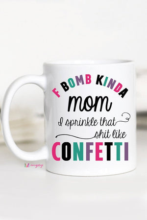 F Bomb Kinda Mom I Sprinkle That Shit Like Confetti Mug, mug, coffee mug, ceramic mug, F Bomb Kinda Mom, F Bomb Kinda Mom coffee mug, coffee cup, F Bomb Kinda Mom, mom coffee mug, sahm mom mug, sahm gift coffee cup, gift coffee mug, mom gift, coffee gift, coffee decor, mugsby, mugsby mug, rural mercantile, jamesport mo