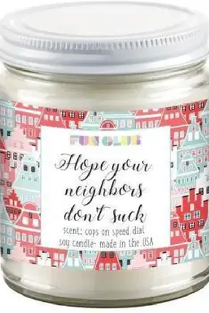 Hope Your Neighbors Don't Suck Candle