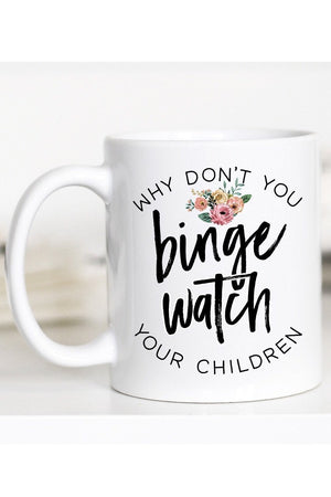 Why Don't You Binge Watch Your Children 11 oz Mug