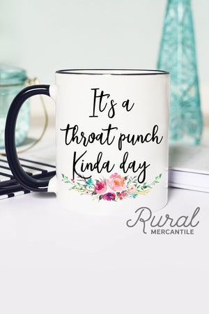 It's A Throat Punch Kinda Day Mug, mug, coffee mug, ceramic mug, It's A Throat Punch Kinda Day, It's A Throat Punch Kinda Day coffee mug, coffee cup, throat punch, gift coffee cup, gift coffee mug, coffee subscription, coffee gift, coffee decor, coworker gift, mugsby, mugsby mug, rural mercantile, jamesport missouri