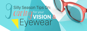 Summer Tips On Caring For Your Vision & Eyewear