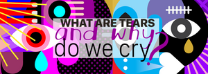 What are tears and why do we cry?