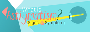 What Is Astigmatism Signs and Symptoms