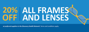 Save 20% on frames and lenses.
