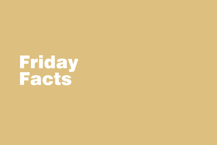 FRIDAY FACTS
