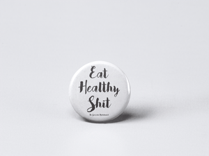 Eat Healthy Shit Button | Dietitian Button | Wellness Button