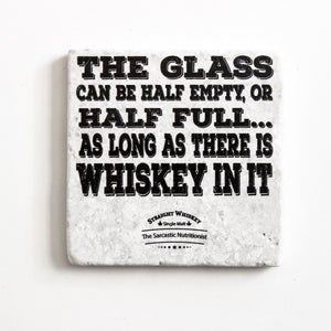 The Glass Can Be Half Empty, Or Half Full...As Long As There is Whiskey In It Coaster