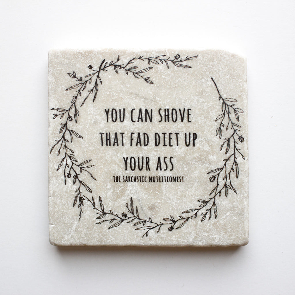 You Can Shove That Fad Diet Up Your Ass Coaster | FAD DIET | Dietitian Gifts