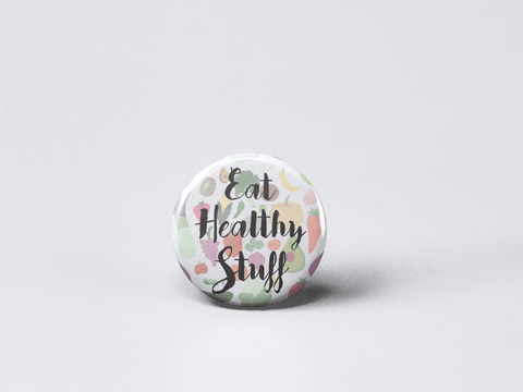 Eat Healthy Stuff Button | Foodie Button