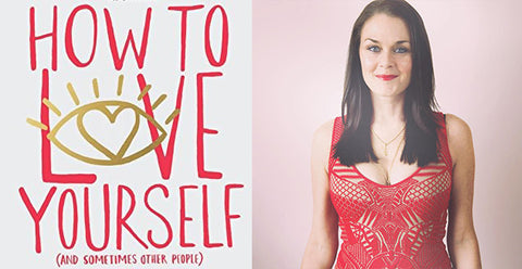 How to Love Yourself <br /> (And Sometimes Other People)