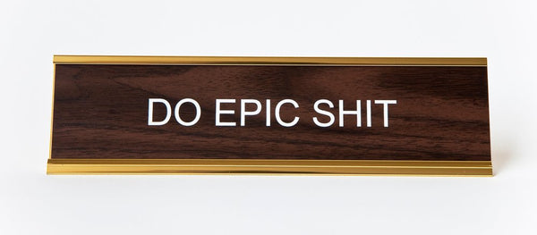 """Do Epic Shit"" Nameplate"