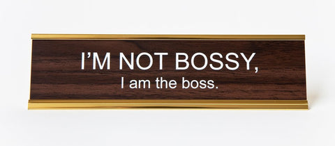 """I'm Not Bossy, I Am The Boss"" Nameplate"
