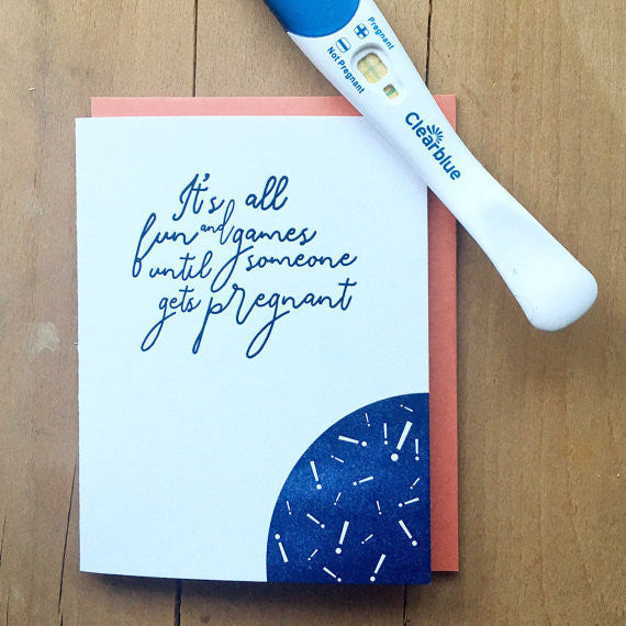 fun and games until someone gets pregnant letterpress card
