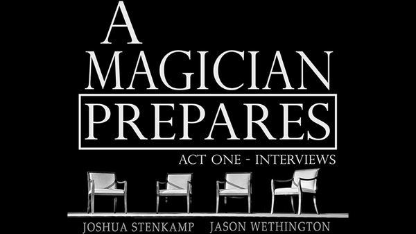 A Magician Prepares: Act One - Interviews by Joshua Stenkamp and Jason Wethington - eBook DOWNLOAD