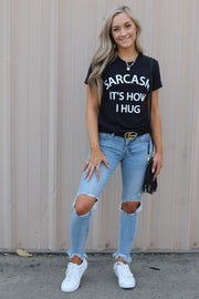 Sarcasm is How I Hug Graphic Tee - ShopSpoiled