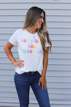 Say Yikes & Move On Tee - ShopSpoiled