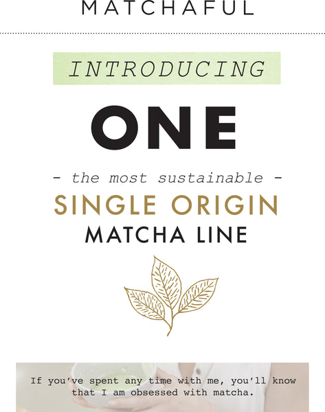 introducing ONE by matchaful the most sustainable single origin matcha line