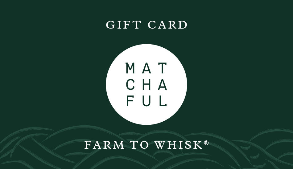 Matchaful Gift Card - Reedemable ONLY at Matchaful.com
