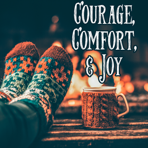 Winter Collection: COURAGE, COMFORT, & JOY