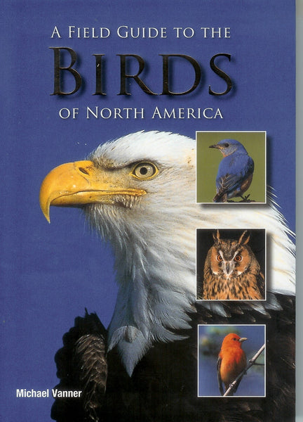 A Field Guild To The Birds of North America by Michael Tanner