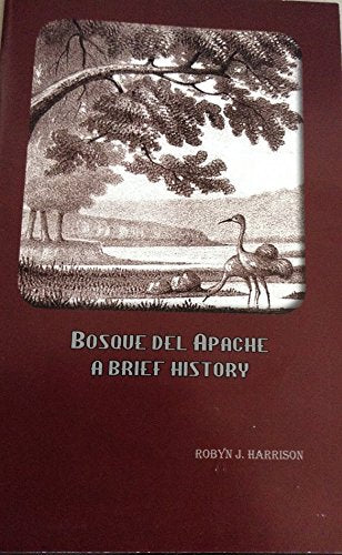 Bosque del Apache -A Brief History by Robyn J. Harrison
