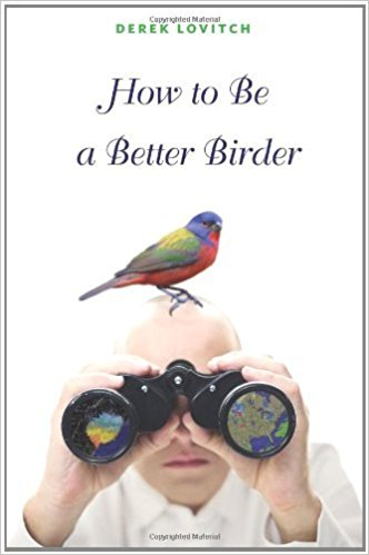 How To Be A Better Birder by Derek Lovitch