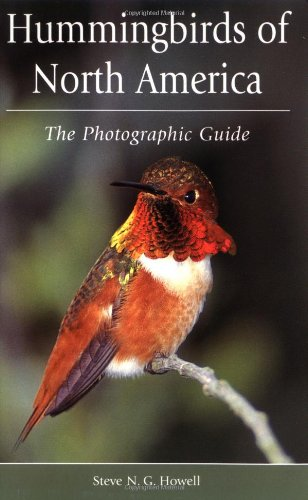 Hummingbirds of North America (The Photographic Guide) by Steve N. G. Howell