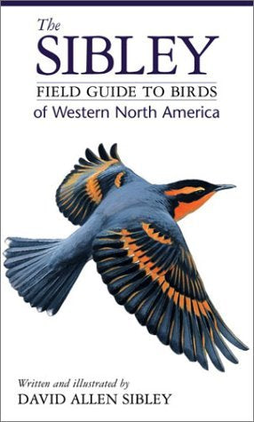 The Sibley Field Guide to Bird of Western North America by David Allen Sibley