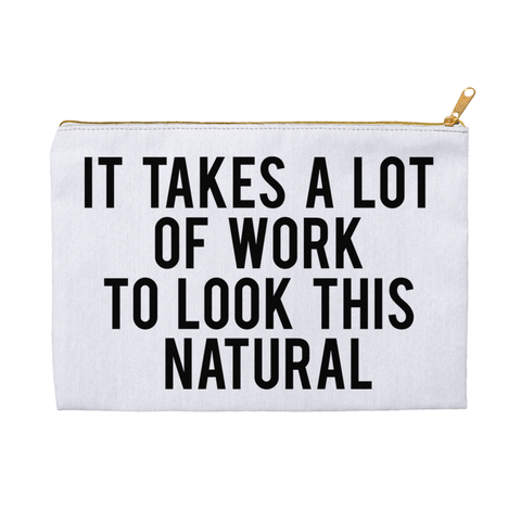 It Takes A Lot Of Work Accessory Pouch