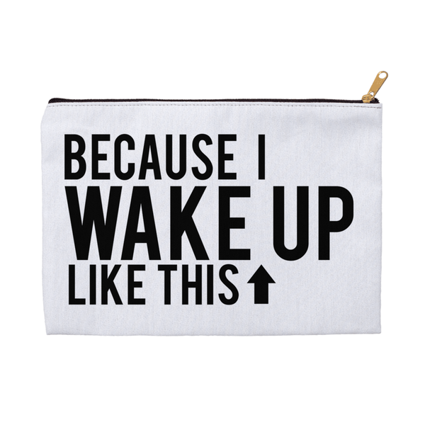 Because I Wake Up Like This Accessory Pouch