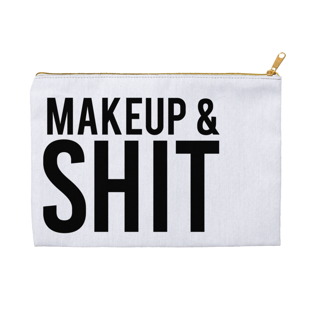 Makeup & Shit Accessory Pouch