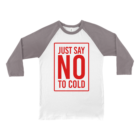 Just Say NO To Cold