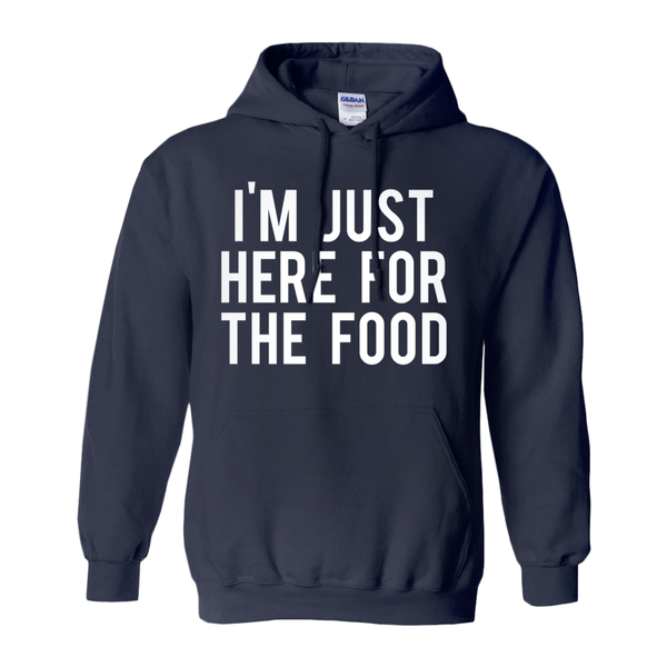 I'm Just Here For The Food Hoodies