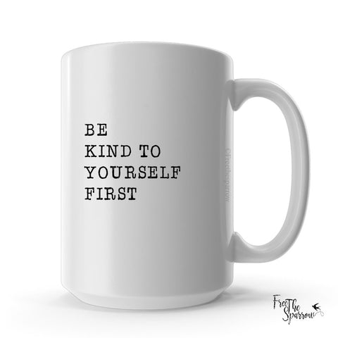 Be Kind To Yourself First Mug
