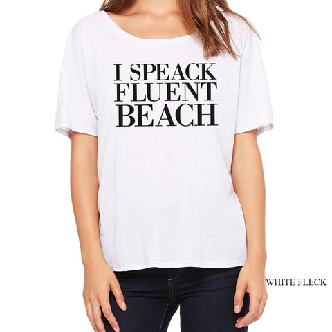 I Speak Fluent Beach Soft Slouchy T Shirt