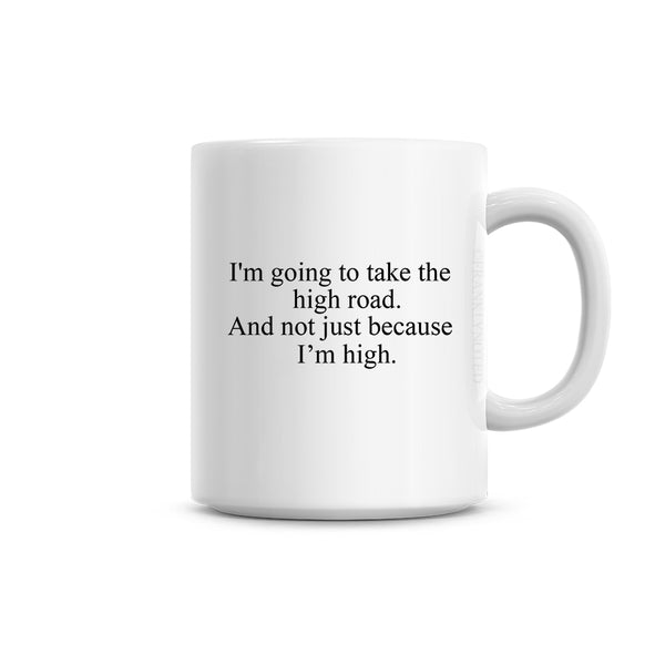 I'm Going To Take The High Road Mug
