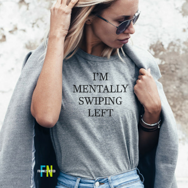 I'm Mentally Swiping Left Unisex T Shirt
