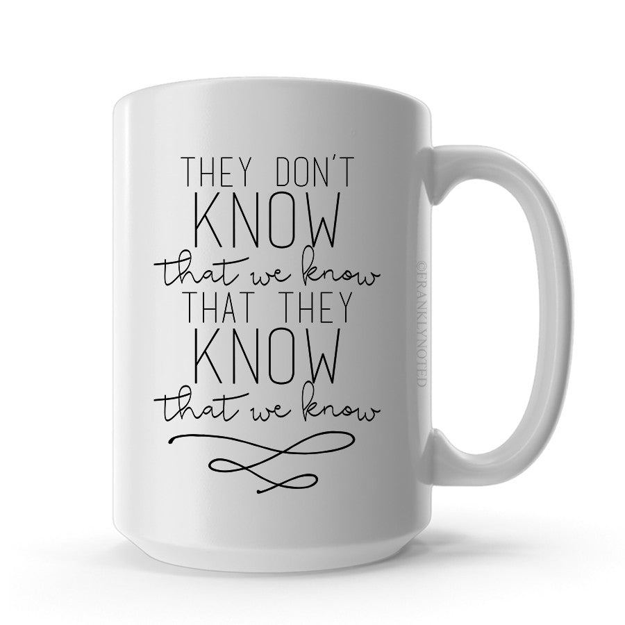 They Don't Know Mug