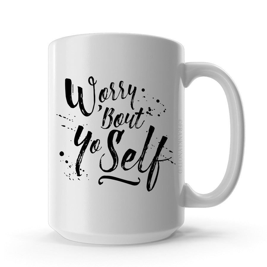 Worry 'Bout Yo Self Mug