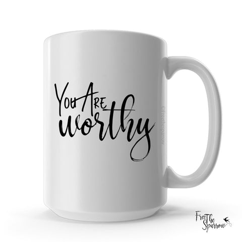 You Are Worthy Mug
