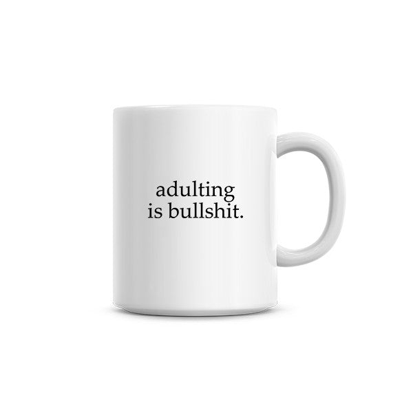 Adulting Is Bullsh*t Mug