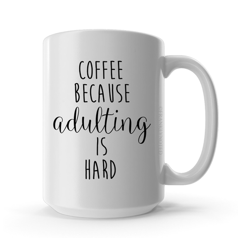 Coffee Becauses Adulting Is Hard Mug
