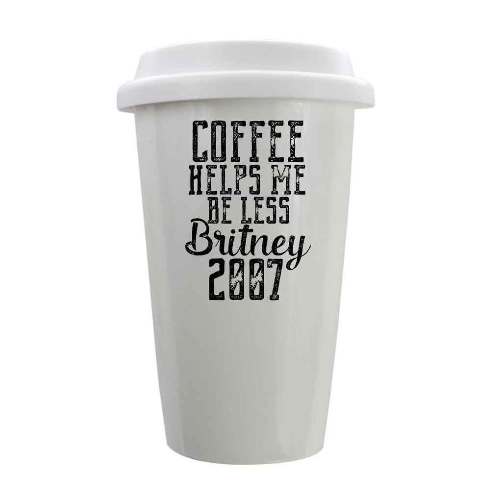 Coffee Helps Me Be Less Britney 2007 Porcelain Eco-Tumbler