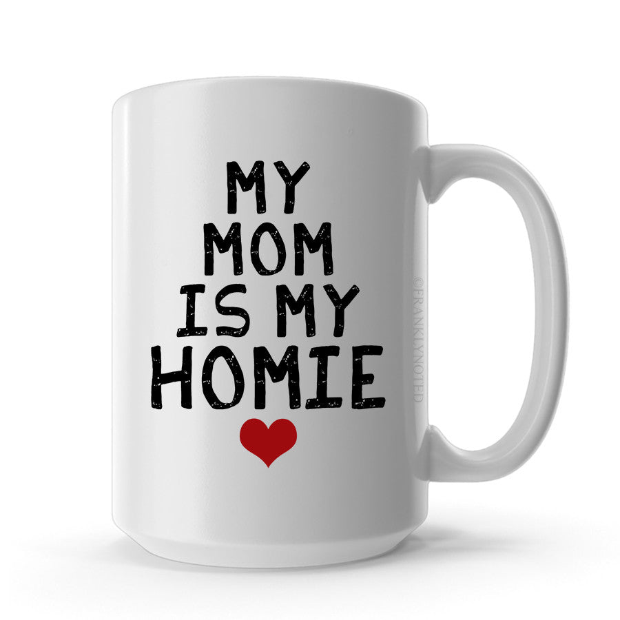 My Mom Is My Homie Mug