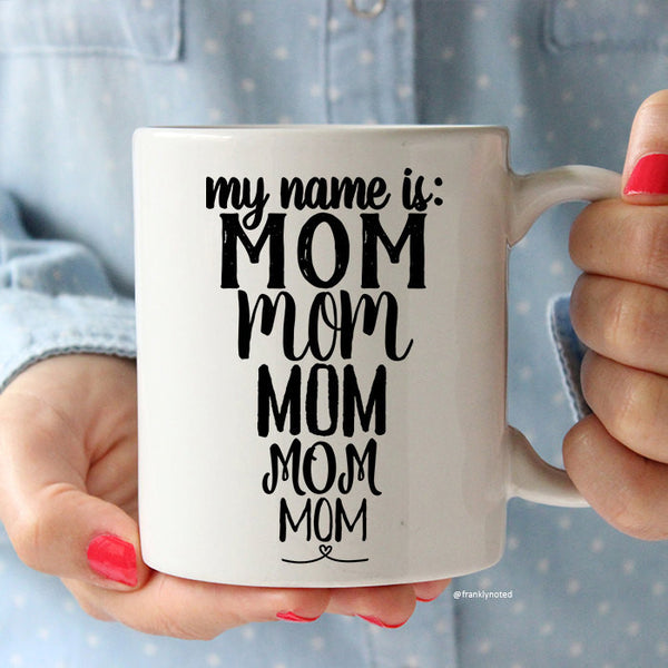 My Name Is Mom Mug
