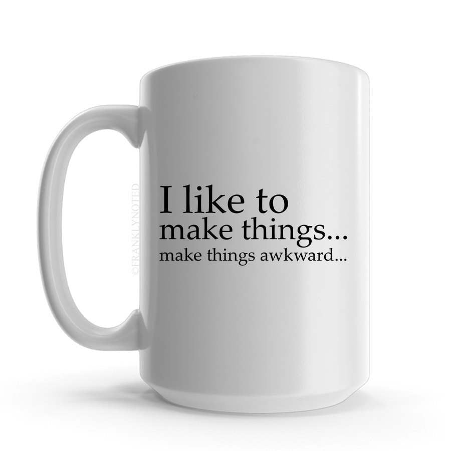 Funny Drinkware - Funny Mug - Craft Things Mug - Funny Mug For Friend - Funny Sassy Mug - Large Coffee Mug - I Like To Make Things Awkward